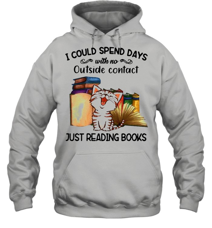 Cat I Could Spend Days With No Outside Contact Just Reading Books shirt Unisex Hoodie