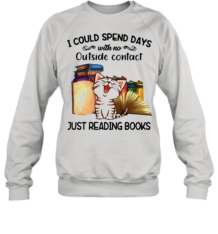 Cat I Could Spend Days With No Outside Contact Just Reading Books shirt Unisex Sweatshirt