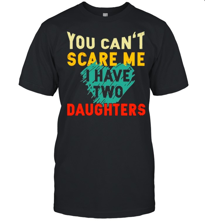 You Cant Scare Me I Have Two Daughter Heart shirt Classic Men's T-shirt
