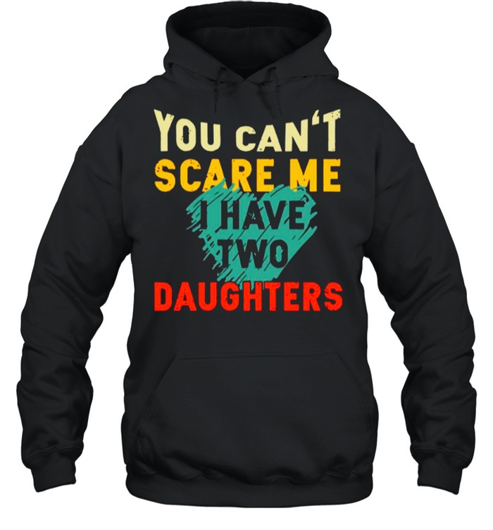 You Cant Scare Me I Have Two Daughter Heart shirt Unisex Hoodie