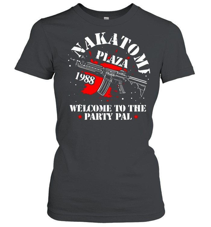 Nakatomi Plaza Welcome To The Party Pal shirt Classic Women's T-shirt