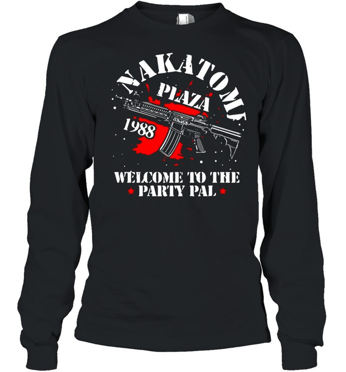 Nakatomi Plaza Welcome To The Party Pal shirt Long Sleeved T-shirt