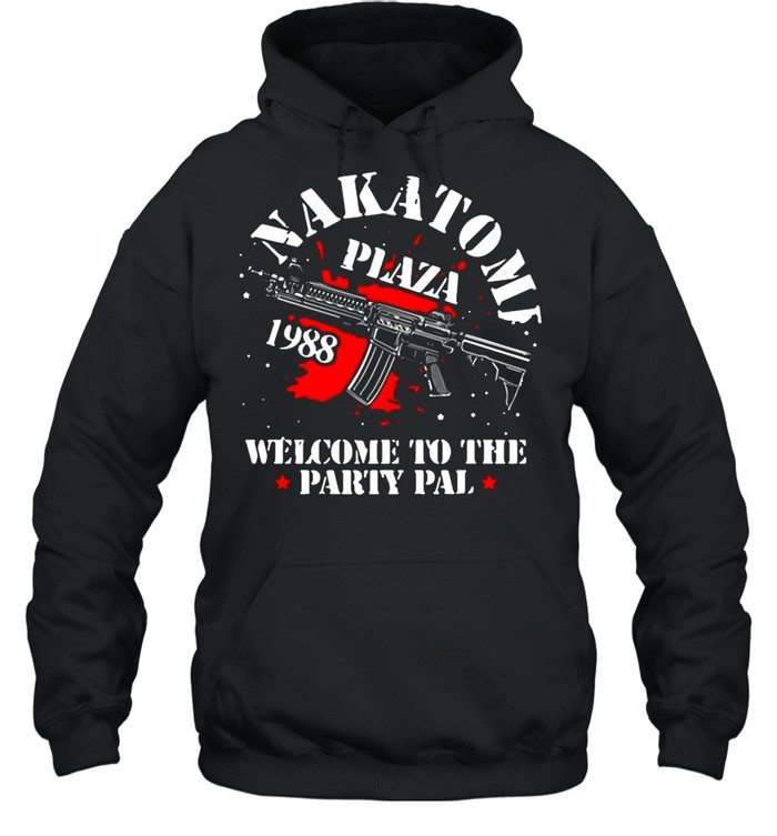 Nakatomi Plaza Welcome To The Party Pal shirt Unisex Hoodie