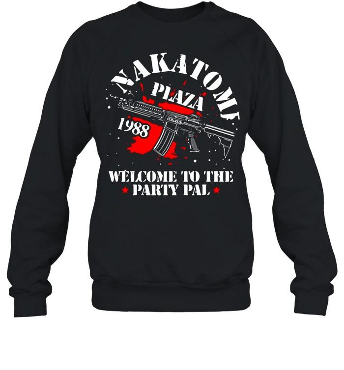 Nakatomi Plaza Welcome To The Party Pal shirt Unisex Sweatshirt