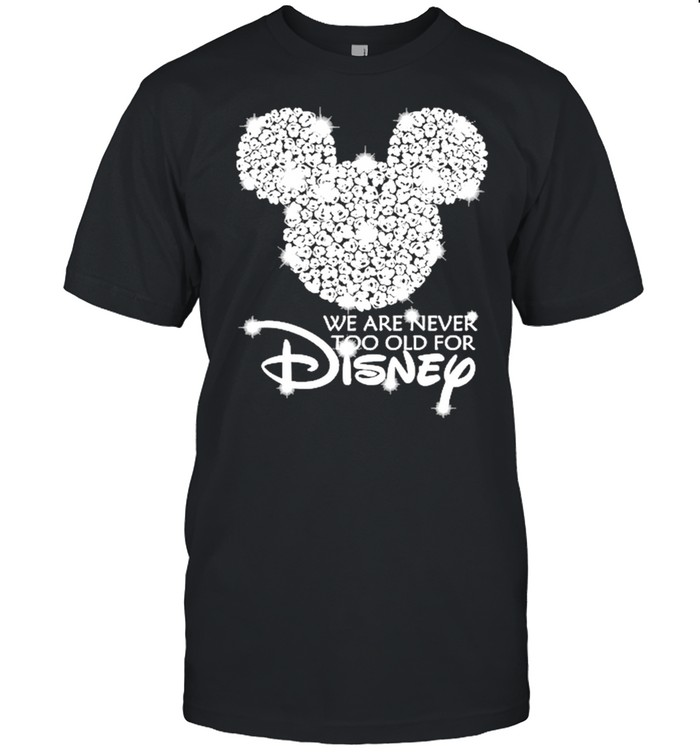 Mickey mouse we are never too old for Disney Diamond 2021 shirt Classic Men's T-shirt