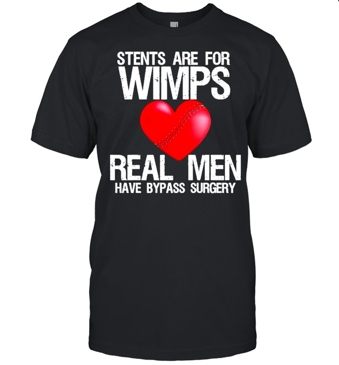 Heart Stents Are For Wimps Real Men Have Bypass Surgery  Classic Men's T-shirt