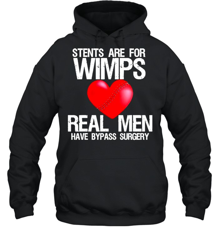Heart Stents Are For Wimps Real Men Have Bypass Surgery  Unisex Hoodie