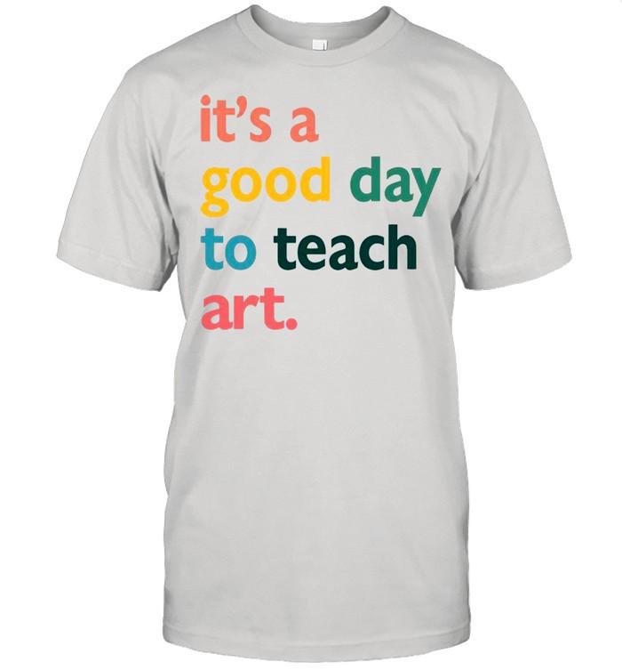It's A Good Day To Teach Art shirt Classic Men's T-shirt