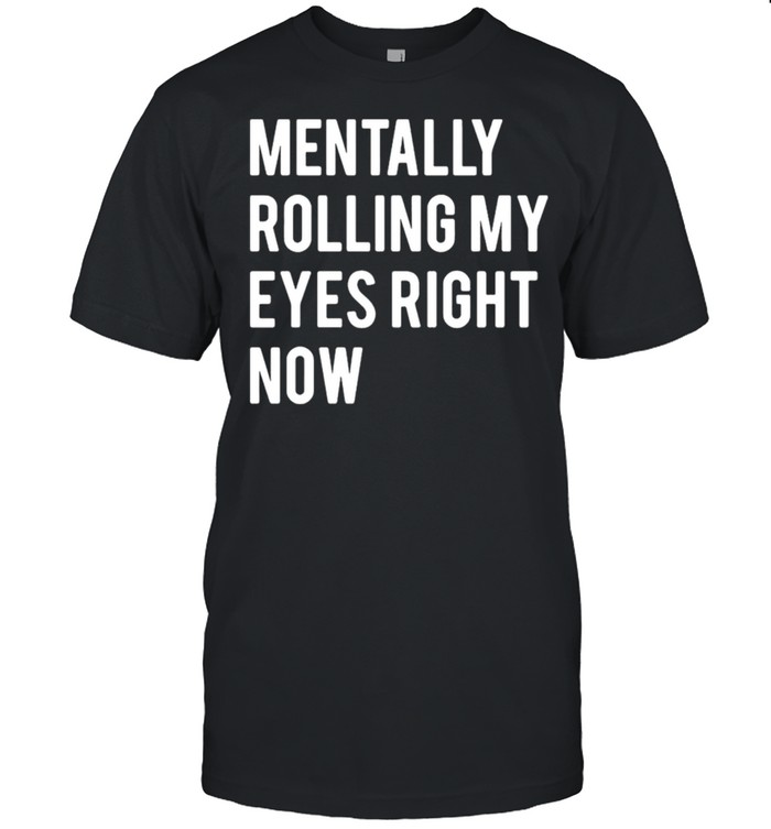 Mentally Rolling My Eyes Right Now  Classic Men's T-shirt