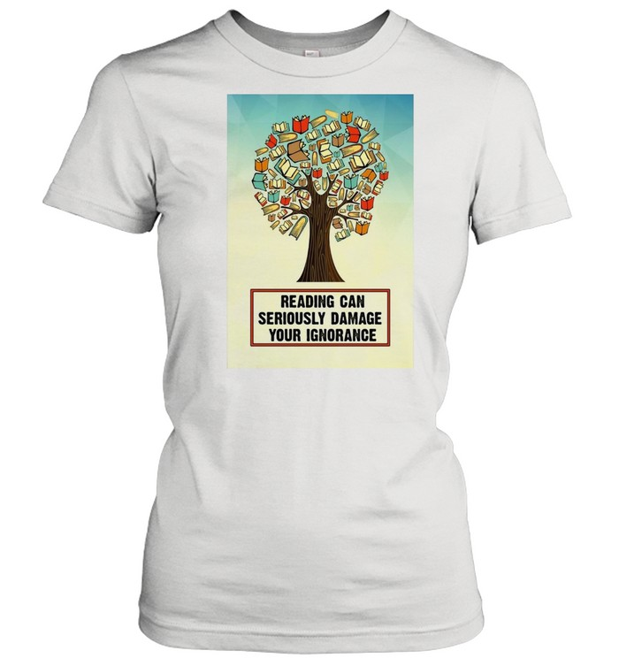 Reading Can Seriously Damage Your Ignorance T-shirt Classic Women's T-shirt