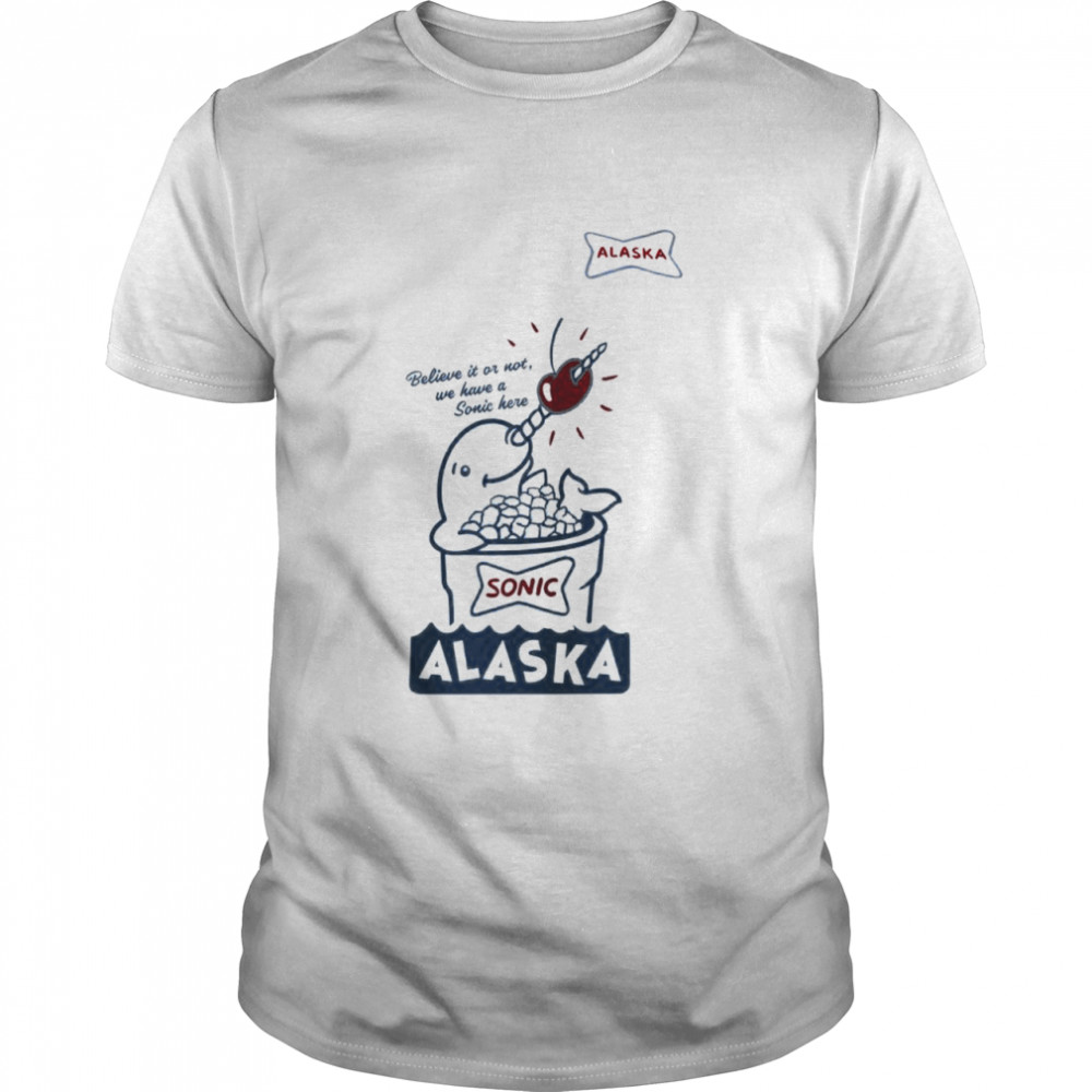Sonic believe it or not we have a Sonic here Alaska shirt Classic Men's T-shirt