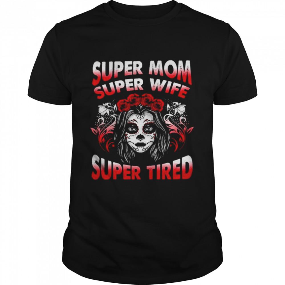 Sugar Skull super Mom super wife super tired shirt Classic Men's T-shirt