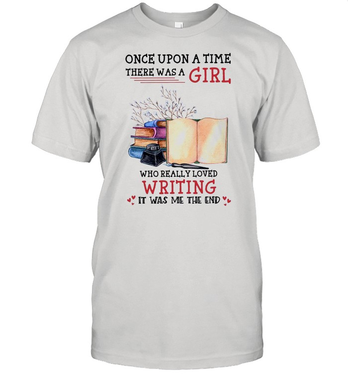 Once Upon A Time There Was A Girl Who Really Loved Writing It Was Me The End shirt Classic Men's T-shirt