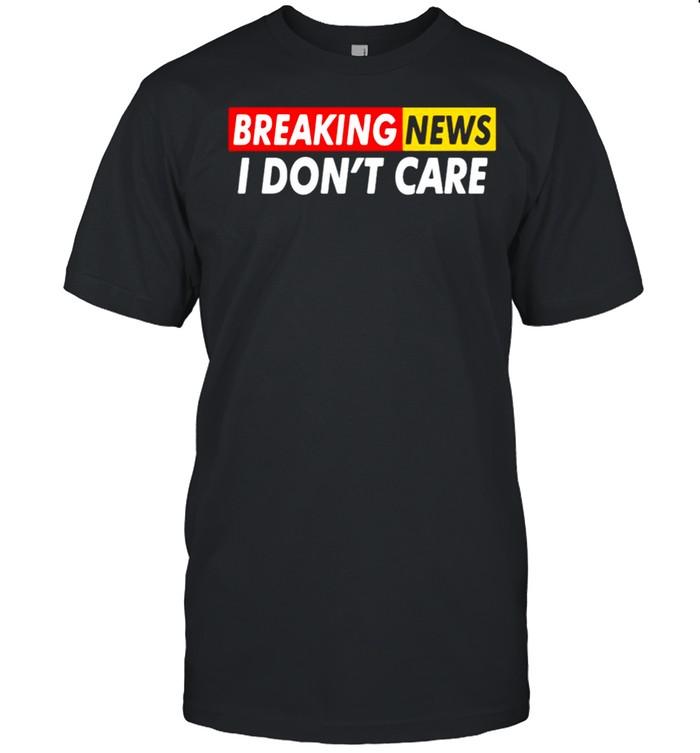 Breaking News I Dont Care shirt Classic Men's T-shirt