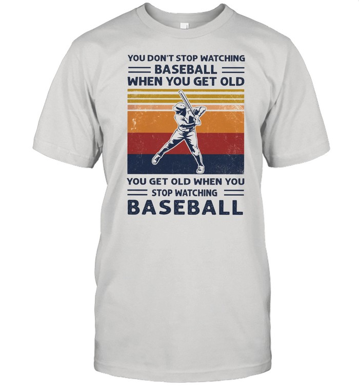 You dont stop watching baseball when you get old vintage shirt Classic Men's T-shirt