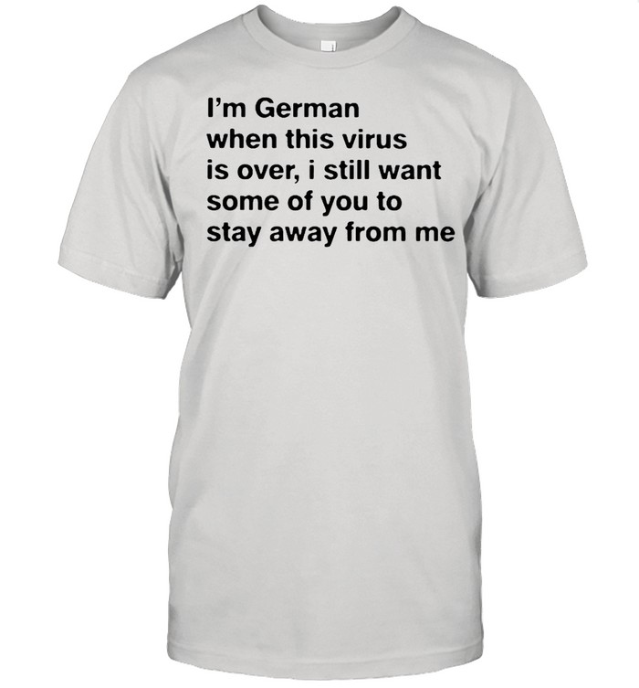 I'm German when this virus is over shirt Classic Men's T-shirt