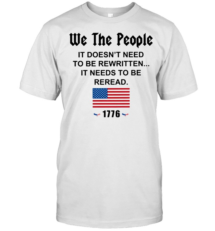 We the people it doesnt need to be rewritten it needs to be reread American flag shirt Classic Men's T-shirt