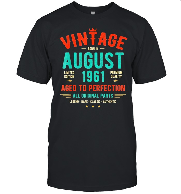 Vintage born in august 1961 limited edition premium quality us 2021 shirt Classic Men's T-shirt