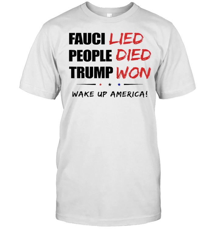 Fauci Lied People Died Wake Up America shirt Classic Men's T-shirt