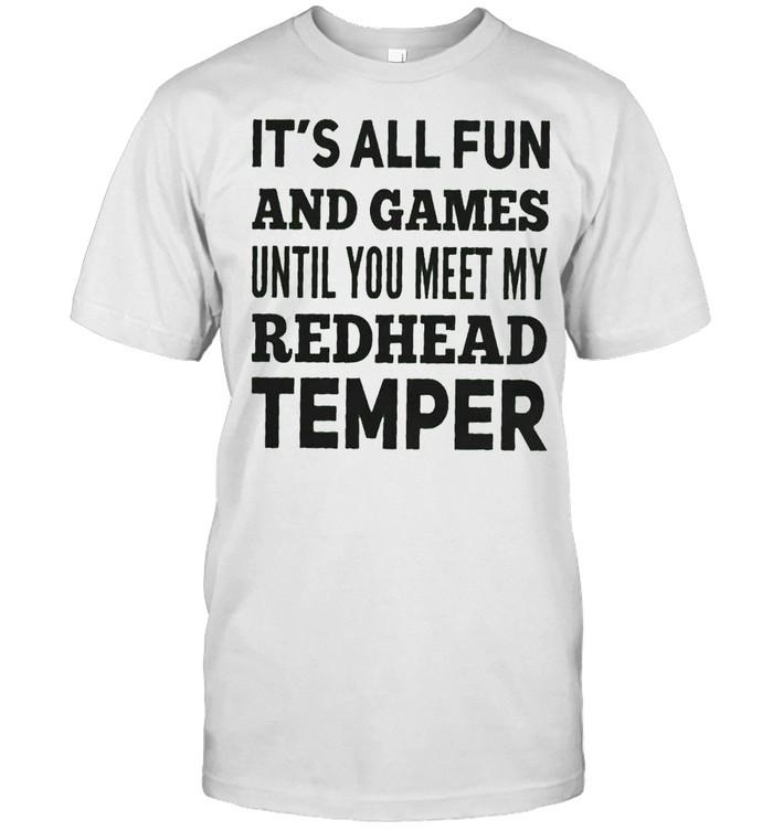 It's all fun and games until you meet my redhead temper shirt Classic Men's T-shirt