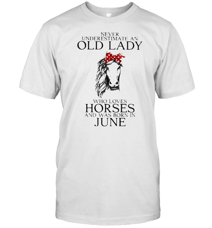 Never Underestimate An Old Lady Who Loves Horses And Was Born In June  Classic Men's T-shirt