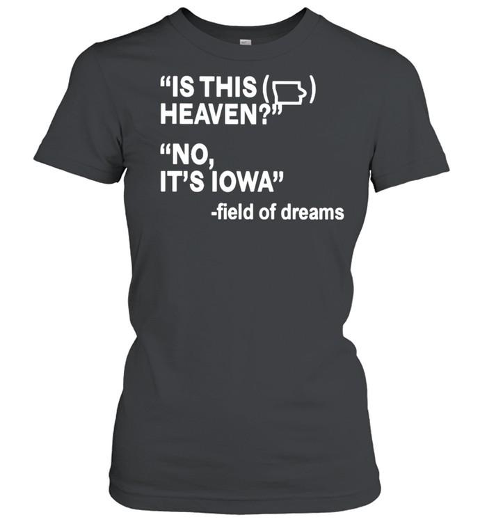 Is this heaven no it's Iowa field of dreams shirt Classic Women's T-shirt