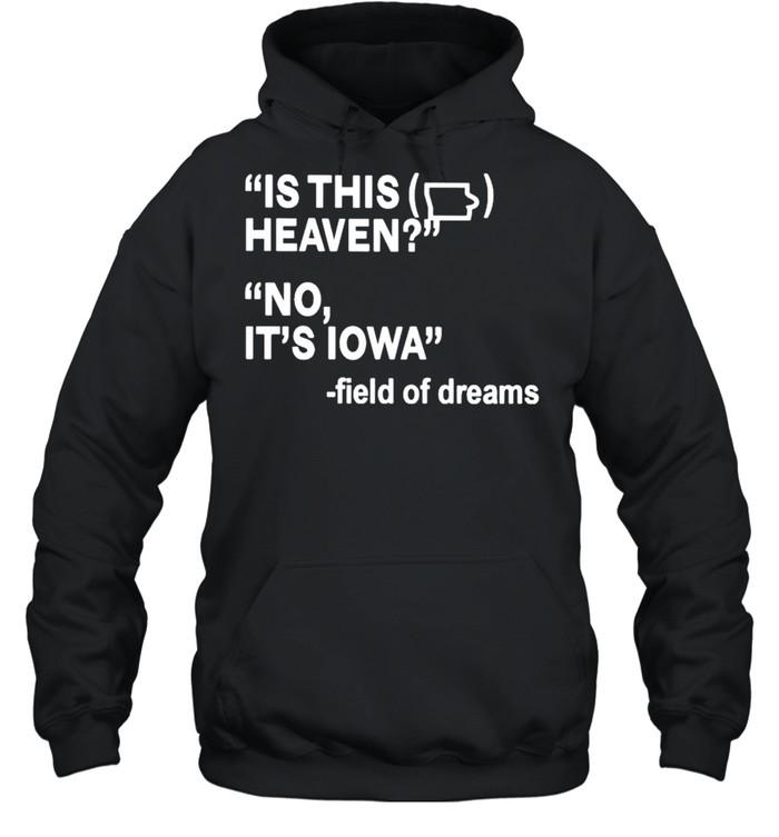 Is this heaven no it's Iowa field of dreams shirt Unisex Hoodie