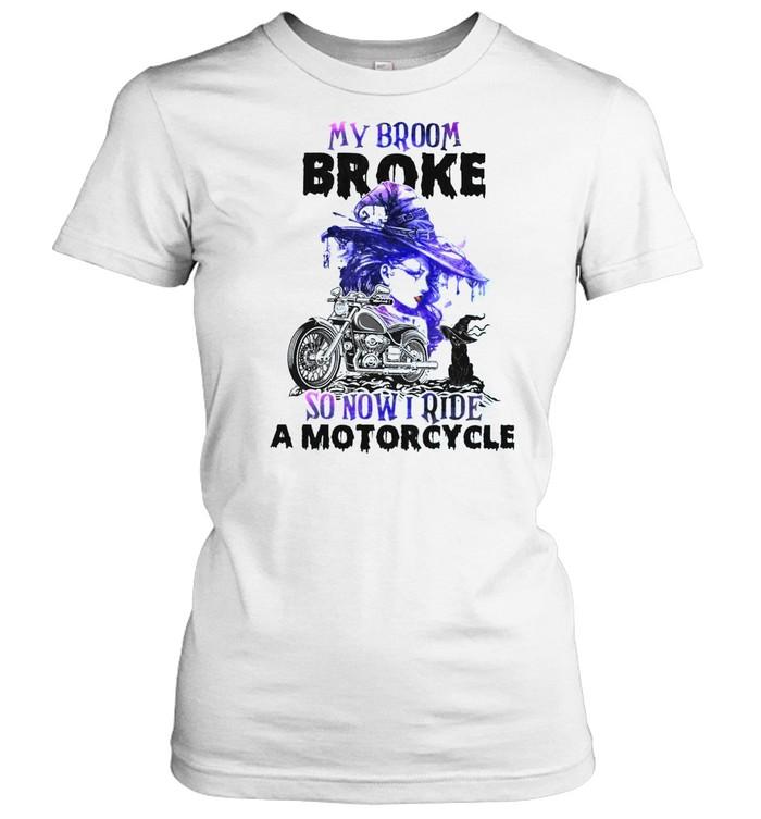 My broom broke so now i ride a motorcycle shirt Classic Women's T-shirt