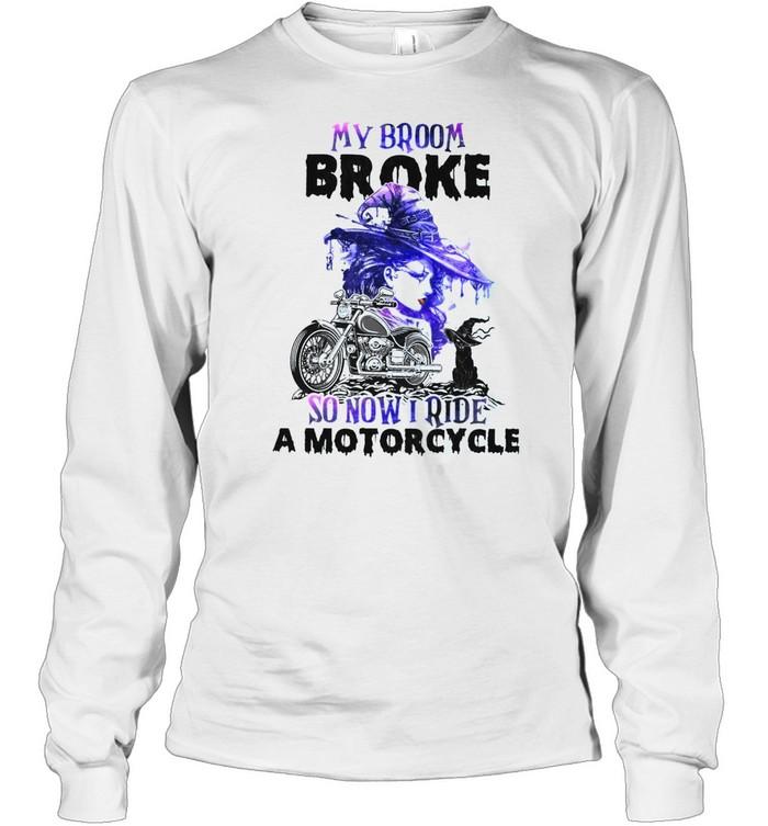 My broom broke so now i ride a motorcycle shirt Long Sleeved T-shirt