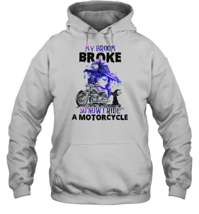 My broom broke so now i ride a motorcycle shirt Unisex Hoodie