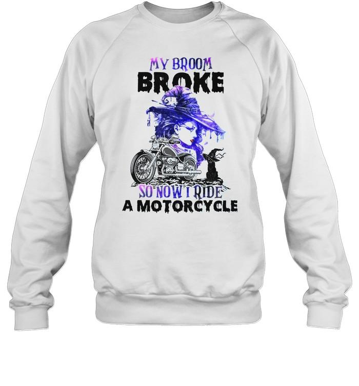 My broom broke so now i ride a motorcycle shirt Unisex Sweatshirt