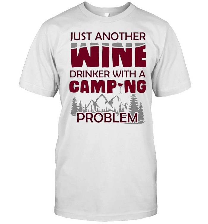 Just another wine drinker with a camping problem shirt Classic Men's T-shirt