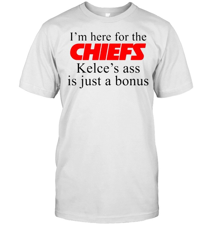 I'm here for the Chiefs Kelce's ass is just a bonus shirt Classic Men's T-shirt