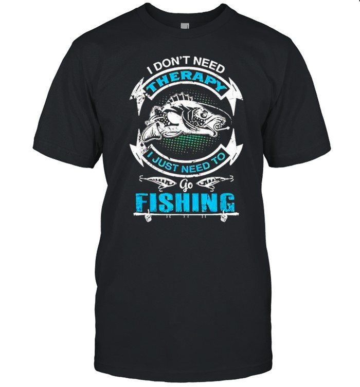I don't need therapy I just need to go fishing shirt Classic Men's T-shirt