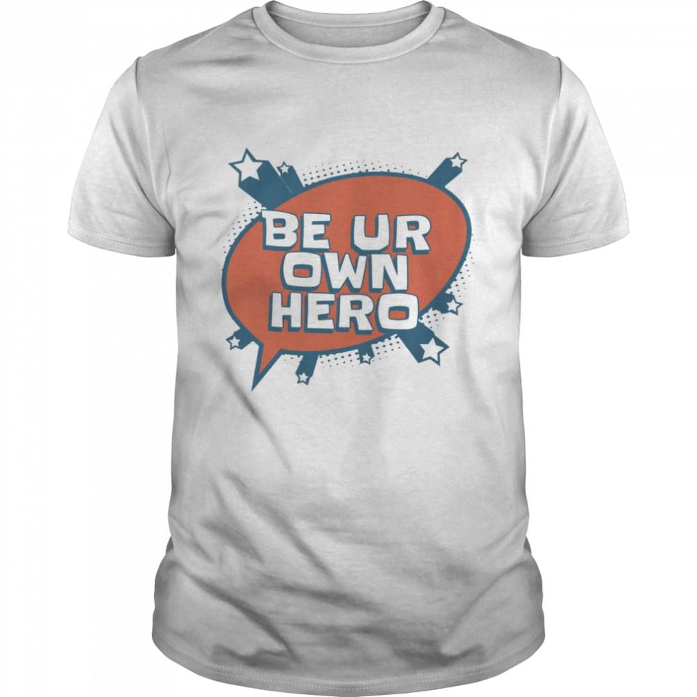 Be ur own hero shirt Classic Men's T-shirt