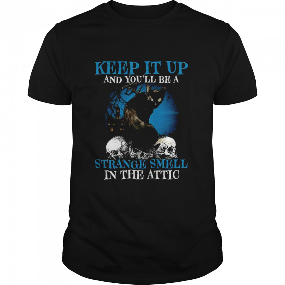 Keep it up and you'll be a strange smell in the attic shirt Classic Men's T-shirt