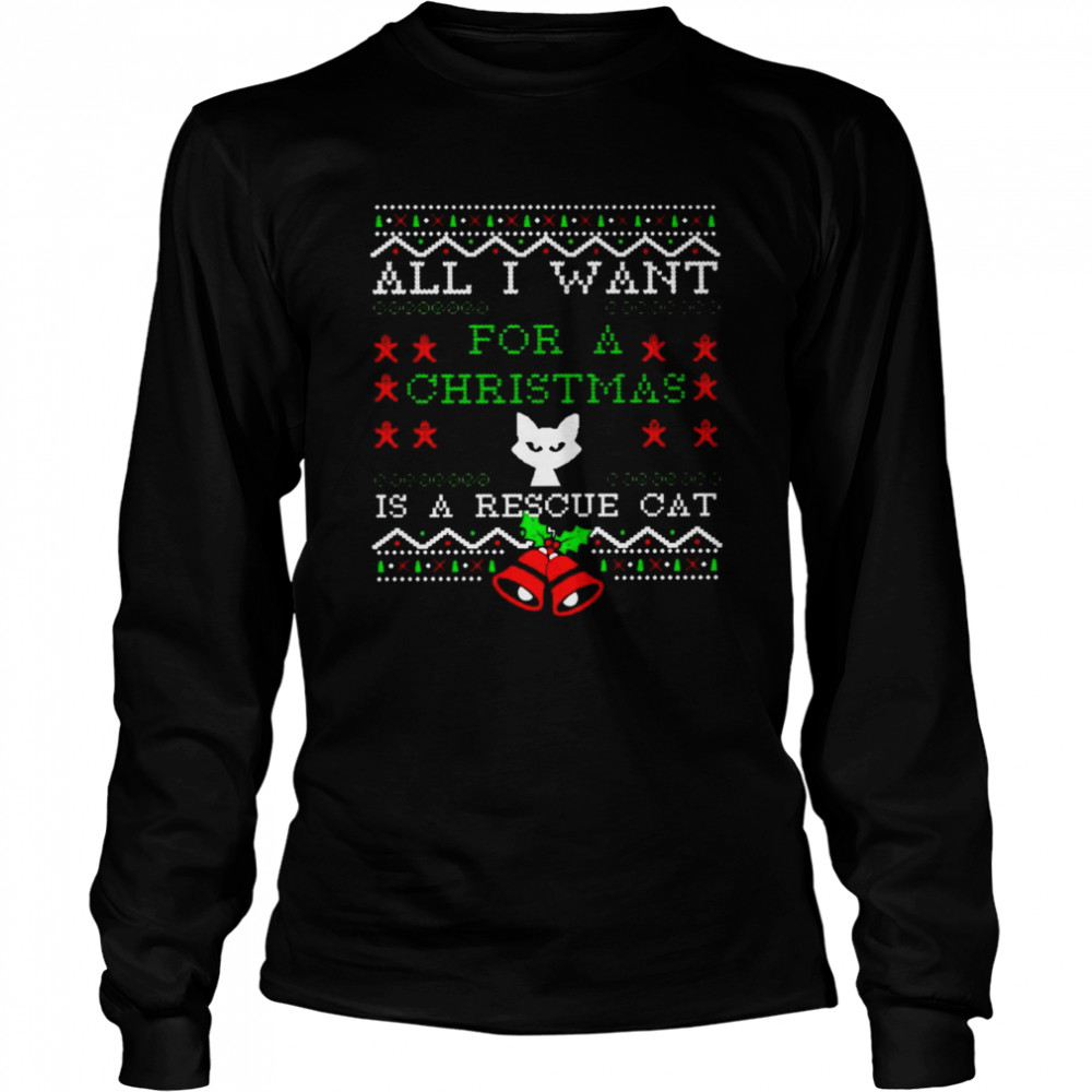 All I want for a Christmas is a rescue cat shirt Long Sleeved T-shirt