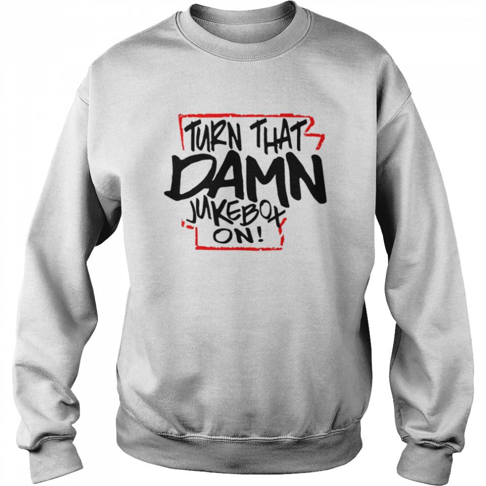 Buy Turn That Damn Jukebox On  Unisex Sweatshirt