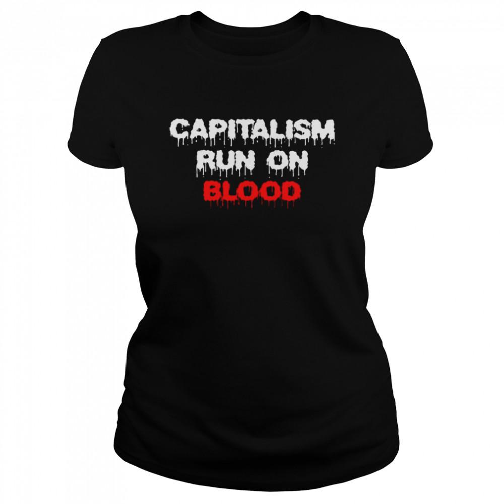 Capitalism run on blood shirt Classic Women's T-shirt