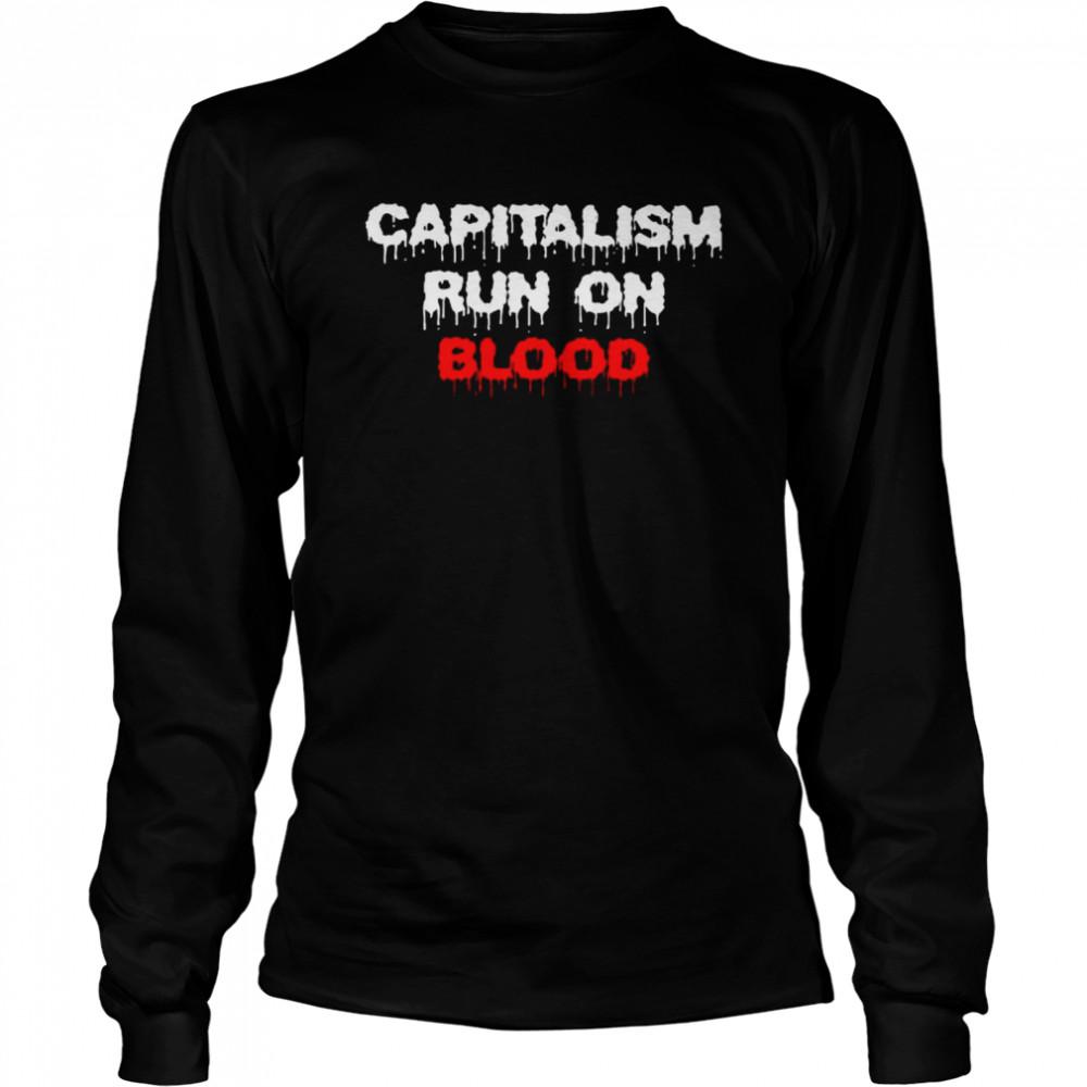 Capitalism run on blood shirt Long Sleeved T-shirt