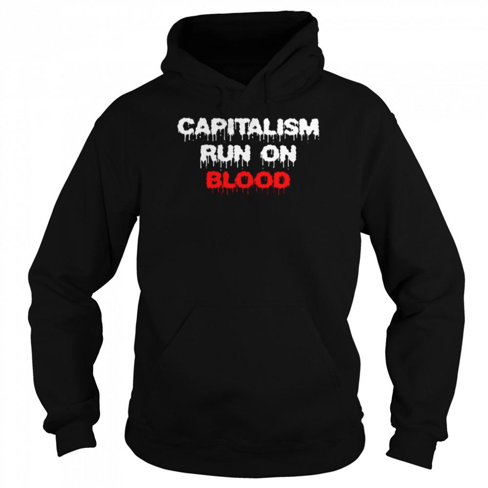 Capitalism run on blood shirt Unisex Hoodie