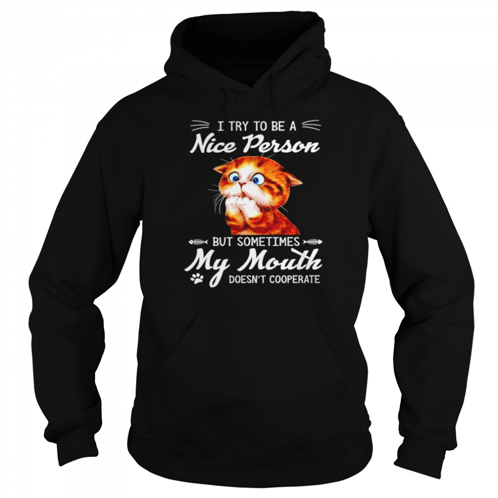 Cat I try to be a nice person but sometimes my mouth shirt Unisex Hoodie