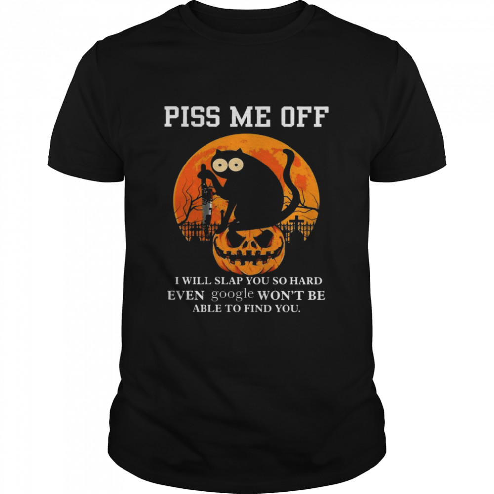 Cat Piss me off i will slap you so hard even google won't be able to find you shirt Classic Men's T-shirt