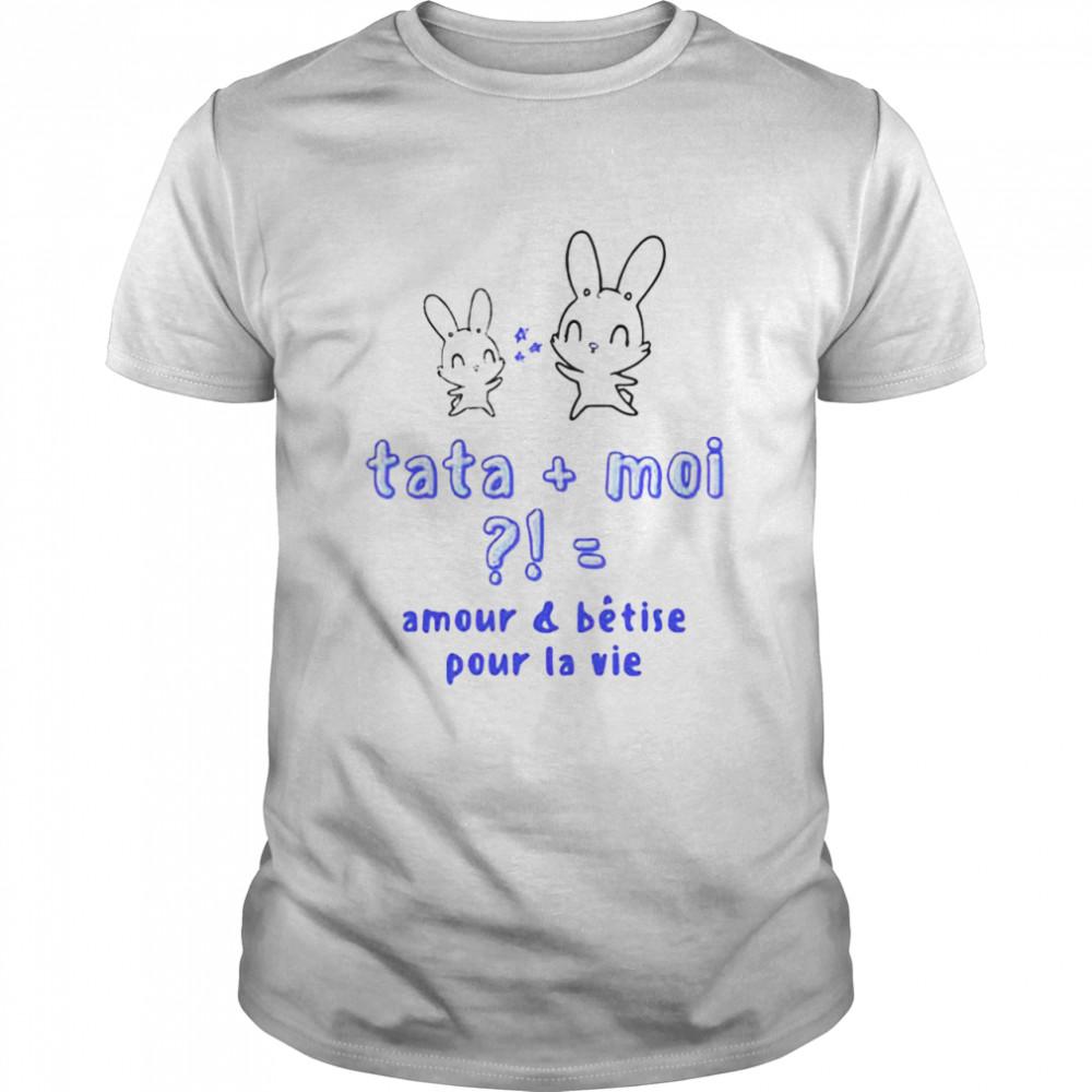 Rabbit Tata Moi Amour And Betise Pour La Vie T-shirt Classic Men's T-shirt