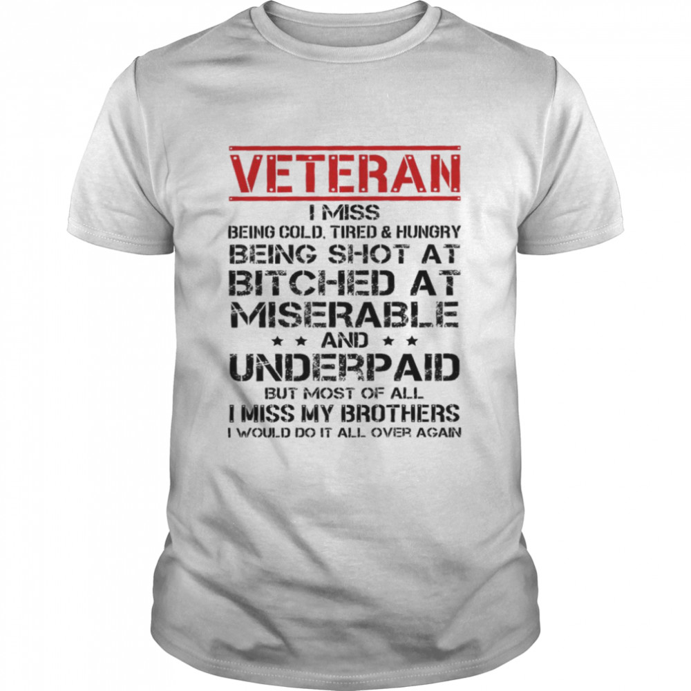 Veteran i miss being cold tired and hungry being shot at bitched at and underpaid shirt Classic Men's T-shirt
